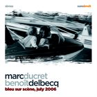 MARC DUCRET Marc Ducret, Benoît Delbecq : Bleu Sur Scène, July 2006 album cover