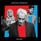 MARC RIBOT Marc Ribot's Ceramic Dog : YRU Still Here album cover
