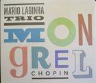 MÁRIO LAGINHA Mário Laginha Trio : Chopin Mongrel album cover