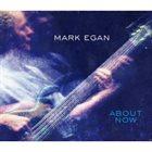 MARK EGAN About Now album cover