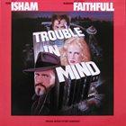MARK ISHAM Trouble In Mind (Original Motion Picture Soundtrack) album cover