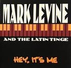 MARK LEVINE Mark Levine & The Latin Tinge : Hey, It's Me album cover