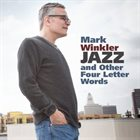 MARK WINKLER Jazz And Other Four Letter Words album cover