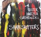 MARKUS REUTER Reuter Motzer Grohowski : Shapeshifters album cover