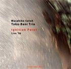 MASAHIKO SATOH 佐藤允彦 Masahiko Sato Tokobeni Trio : Ignition Point - Live 96 album cover