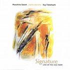 MASAHIKO SATOH 佐藤允彦 Signature: Live at the Egg Farm (with Joëlle Léandre & Yuji Takahashi) album cover