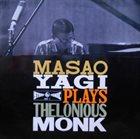 MASAO YAGI Masao Yagi Plays Thelonious Monk album cover