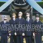 MATS/MORGAN BAND Thanks for Flying With Us album cover