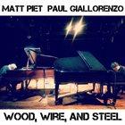 MATT PIET Matt Piet & Paul Giallorenzo : Wood, Wire, and Steel album cover