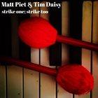 MATT PIET Matt Piet & Tim Daisy : strike one; strike too album cover