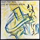 MATT PIET Matt Piet Trio : Live at Constellation album cover