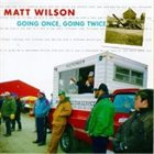 MATT WILSON Going Once, Going Twice album cover