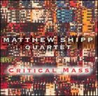 MATTHEW SHIPP Critical Mass album cover