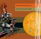 MATTHEW SHIPP Harmonic Disorder album cover