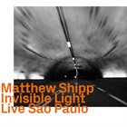 MATTHEW SHIPP Invisible Light, Live Sao Paulo album cover