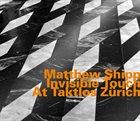 MATTHEW SHIPP Invisible Touch at Taktlos Zurich album cover