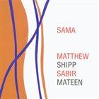 MATTHEW SHIPP Matthew Shipp & Sabir Mateen: SAMA album cover