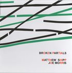 MATTHEW SHIPP Matthew Shipp, Joe Morris ‎: Broken Partials album cover