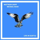 MATTHEW SHIPP Matthew Shipp/Michael Bisio : Live In Seattle album cover