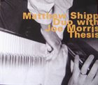 MATTHEW SHIPP Matthew Shipp Duo With Joe Morris ‎: Thesis album cover