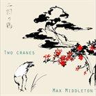 MAX MIDDLETON Two Cranes album cover