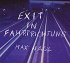 MAX NAGL Exit in Fahrtrichtung album cover