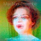 MAX NAGL Max Nagl Ensemble : Live at Porgy&Bess Vienna Vol. 2 album cover