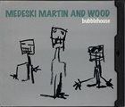 MEDESKI MARTIN AND WOOD Bubblehouse album cover