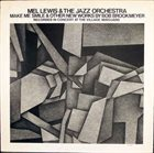 MEL LEWIS Mel Lewis & The Jazz Orchestra : Make Me Smile & Other New Works By Bob Brookmeyer (aka Featuring The Music Of Bob Brookmeyer) album cover