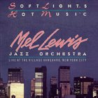 MEL LEWIS Mel Lewis Jazz Orchestra : Soft Lights And Hot Music album cover