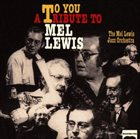 MEL LEWIS The Mel Lewis Jazz Orchestra : To You - A Tribute To Mel Lewis album cover