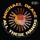 MICHAEL DEASE All These Hands album cover