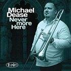 MICHAEL DEASE Never More Here album cover
