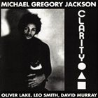 MICHAEL GREGORY JACKSON More Images Michael Gregory Jackson, Oliver Lake, Leo Smith, David Murray ‎: Clarity album cover