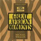 MICHAEL WHALEN Great African Moments (Original Soundtrack) album cover