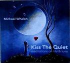 MICHAEL WHALEN Kiss The Quiet (Meditations On Life & Love) album cover