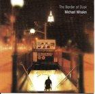 MICHAEL WHALEN The Border Of Dusk album cover