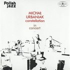 MICHAL URBANIAK Constellation: In Concert album cover