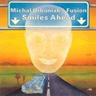 MICHAL URBANIAK Smiles Ahead (as Michal Urbaniak's Fusion) album cover