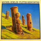 MICHEL EDELIN Flutes Rencontre album cover