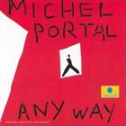 MICHEL PORTAL Any Way album cover