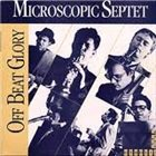 THE MICROSCOPIC SEPTET Off Beat Glory album cover