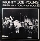 MIGHTY JOE YOUNG Blues With A Touch Of Soul album cover