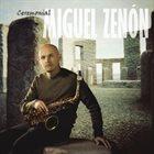 MIGUEL ZENÓN Ceremonial album cover