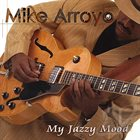 MIKE ARROYO My Jazzy Mood album cover
