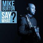 MIKE BURTON — Say What? album cover
