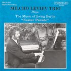 MILCHO LEVIEV Milcho Leviev Trio Plays The Music Of Irving Berlin