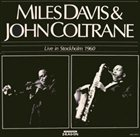 MILES DAVIS Live in Stockholm 1960 (with John Coltrane) (aka Konserthuset, Stockholm, March 22, 1960 aka The Legendary Masters - Unissued Or Rare 1960) album cover