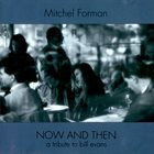 MITCHEL FORMAN Now and Then: A Tribute to Bill Evans album cover