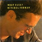 MITCHEL FORMAN What Else? album cover